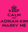 KEEP CALM AND ADRIAN KIM MARRY ME - Personalised Poster A4 size