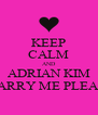 KEEP CALM AND ADRIAN KIM MARRY ME PLEASE - Personalised Poster A4 size