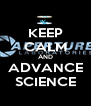 KEEP CALM AND ADVANCE SCIENCE - Personalised Poster A4 size