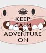 KEEP CALM AND ADVENTURE ON - Personalised Poster A4 size