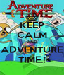 KEEP CALM AND ADVENTURE TIME.! - Personalised Poster A4 size