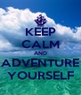 KEEP CALM AND ADVENTURE YOURSELF - Personalised Poster A4 size