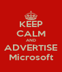 KEEP CALM AND ADVERTISE Microsoft - Personalised Poster A4 size