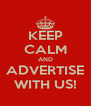 KEEP CALM AND  ADVERTISE  WITH US! - Personalised Poster A4 size