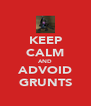 KEEP CALM AND ADVOID GRUNTS - Personalised Poster A4 size