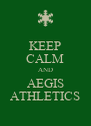 KEEP CALM AND AEGIS ATHLETICS - Personalised Poster A4 size