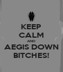 KEEP CALM AND AEGIS DOWN BITCHES! - Personalised Poster A4 size