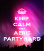 KEEP CALM AND AERIS PARTYHARD - Personalised Poster A4 size