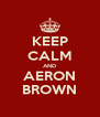 KEEP CALM AND AERON BROWN - Personalised Poster A4 size