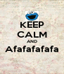 KEEP CALM AND Afafafafafa  - Personalised Poster A4 size