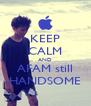 KEEP CALM AND AFAM still HANDSOME - Personalised Poster A4 size
