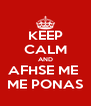 KEEP CALM AND AFHSE ME  ME PONAS - Personalised Poster A4 size