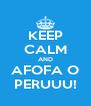 KEEP CALM AND AFOFA O PERUUU! - Personalised Poster A4 size