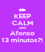 KEEP CALM AND Afonso 13 minutos?! - Personalised Poster A4 size