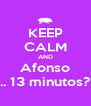 KEEP CALM AND Afonso ... 13 minutos?! - Personalised Poster A4 size