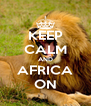 KEEP CALM AND AFRICA ON - Personalised Poster A4 size
