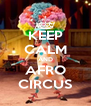 KEEP CALM AND AFRO CIRCUS - Personalised Poster A4 size
