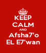 KEEP CALM AND  Afsha7'o EL E7'wan - Personalised Poster A4 size