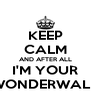 KEEP CALM AND AFTER ALL I'M YOUR WONDERWALL - Personalised Poster A4 size