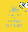 KEEP CALM AND AFTER DA LEO - Personalised Poster A4 size