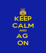 KEEP CALM AND AG  ON - Personalised Poster A4 size