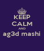 KEEP CALM AND ag3d mashi  - Personalised Poster A4 size