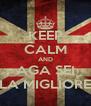 KEEP CALM AND AGA SEI LA MIGLIORE - Personalised Poster A4 size