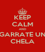 KEEP CALM AND AGARRATE UNA CHELA - Personalised Poster A4 size