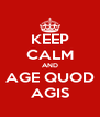 KEEP CALM AND AGE QUOD AGIS - Personalised Poster A4 size