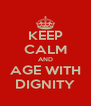 KEEP CALM AND AGE WITH DIGNITY - Personalised Poster A4 size