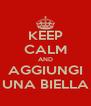 KEEP CALM AND AGGIUNGI UNA BIELLA - Personalised Poster A4 size