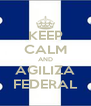 KEEP CALM AND AGILIZA FEDERAL - Personalised Poster A4 size