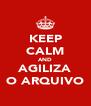 KEEP CALM AND AGILIZA O ARQUIVO - Personalised Poster A4 size