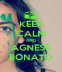 KEEP CALM AND AGNESE BONATO - Personalised Poster A4 size