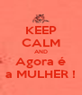 KEEP CALM AND Agora é a MULHER ! - Personalised Poster A4 size