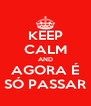 KEEP CALM AND AGORA É SÓ PASSAR - Personalised Poster A4 size