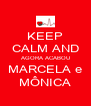 KEEP CALM AND AGORA ACABOU MARCELA e MÔNICA - Personalised Poster A4 size