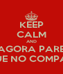 KEEP CALM AND AGORA PARE PEGUE NO COMPASSO - Personalised Poster A4 size
