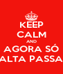 KEEP CALM AND AGORA SÓ FALTA PASSAR - Personalised Poster A4 size