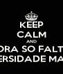 KEEP CALM AND AGORA SO FALTA A UNIVERSIDADE MANHÊE - Personalised Poster A4 size