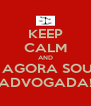 KEEP CALM AND  AGORA SOU ADVOGADA! - Personalised Poster A4 size