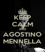 KEEP CALM AND AGOSTINO MENNELLA - Personalised Poster A4 size