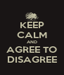 KEEP CALM AND AGREE TO DISAGREE - Personalised Poster A4 size