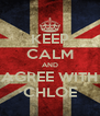 KEEP CALM AND AGREE WITH CHLOE - Personalised Poster A4 size