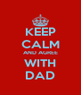 KEEP CALM AND AGREE WITH DAD - Personalised Poster A4 size