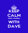 KEEP CALM AND AGREE WITH DAVE - Personalised Poster A4 size