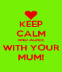 KEEP CALM AND AGREE WITH YOUR MUM! - Personalised Poster A4 size
