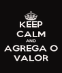 KEEP CALM AND AGREGA O VALOR - Personalised Poster A4 size