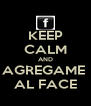 KEEP CALM AND AGREGAME  AL FACE - Personalised Poster A4 size