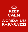 KEEP CALM AND AGRIDA UM PAPARAZZI - Personalised Poster A4 size